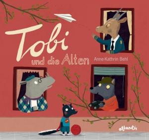 Anne-Kathrin Behl: Tobi und die Alten © 2013 Atlantis, an imprint of Orell Füssli Verlag AG, Zürich, Switzerland